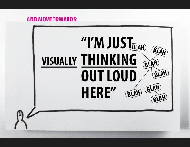 """AND MOVE TOWARDS:    """"I'M JUSTBLAH BLAH   THINKING BLAH   VISUALLY   OUT LOUD         BLAH   HERE""""    ..."""