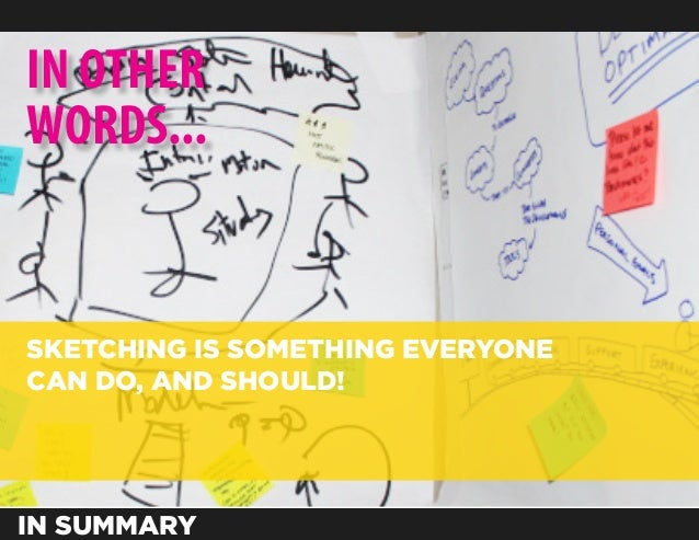 IN OTHERWORDS...SKETCHING IS SOMETHING EVERYONECAN DO, AND SHOULD!IN SUMMARY