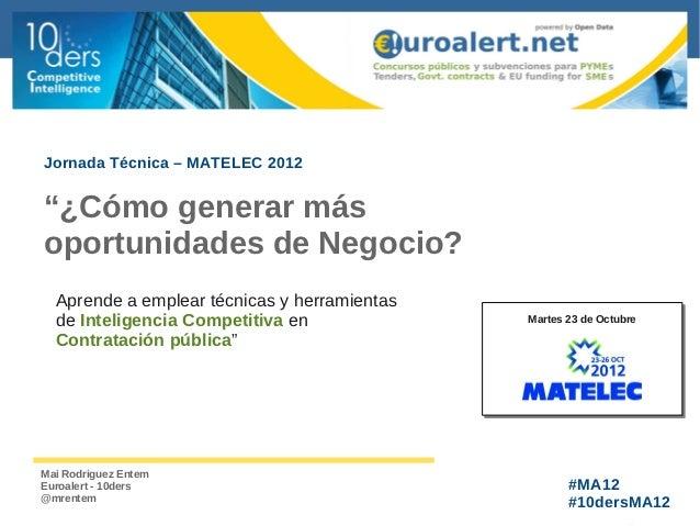 """Jornada Técnica – MATELEC 2012""""¿Cómo generar másoportunidades de Negocio?  Aprende a emplear técnicas y herramientas  de I..."""