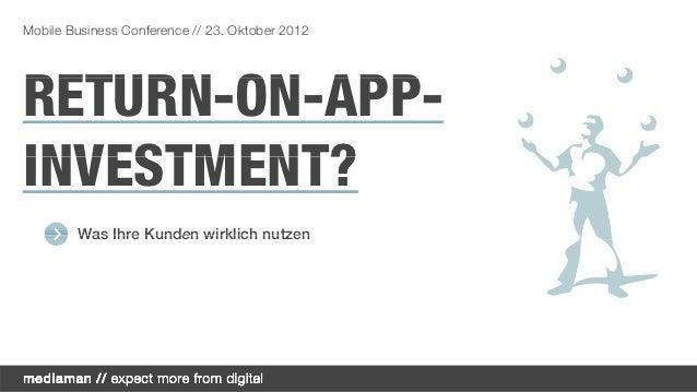 Mobile Business Conference // 23. Oktober 2012RETURN-ON-APP-RETURN ON APPINVESTMENT?        Was Ihre Kunden wirklich nutzen