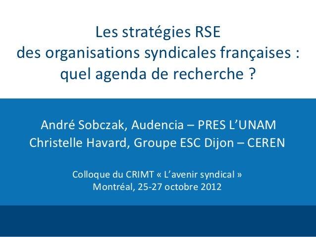 Les stratégies RSEdes organisations syndicales françaises :      quel agenda de recherche ?  André Sobczak, Audencia – PRE...