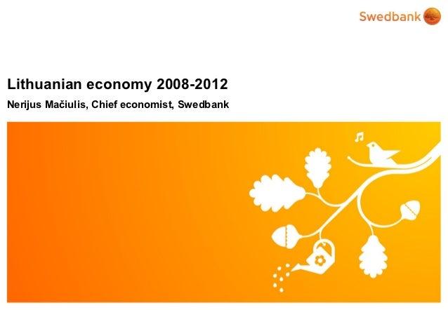 Lithuanian economy 2008-2012Nerijus Mačiulis, Chief economist, Swedbank   © Swedbank
