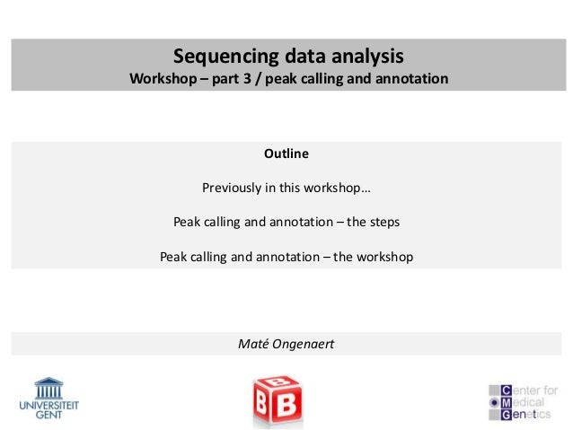 Sequencing data analysisWorkshop – part 3 / peak calling and annotation                     Outline           Previously i...