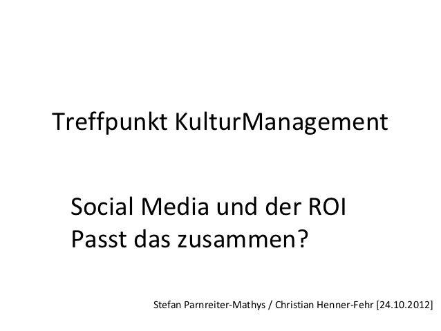 Treffpunkt KulturManagement Social Media und der ROI Passt das zusammen?        Stefan Parnreiter-Mathys / Christian Henne...