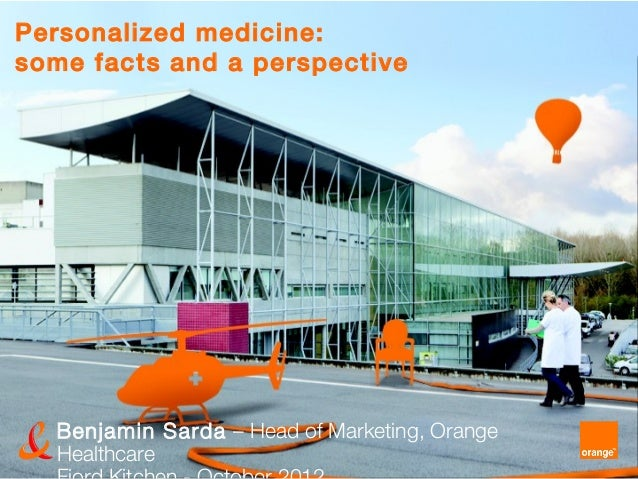 Personalized medicine:some facts and a perspective  Benjamin Sarda – Head of Marketing, Orange  Healthcare