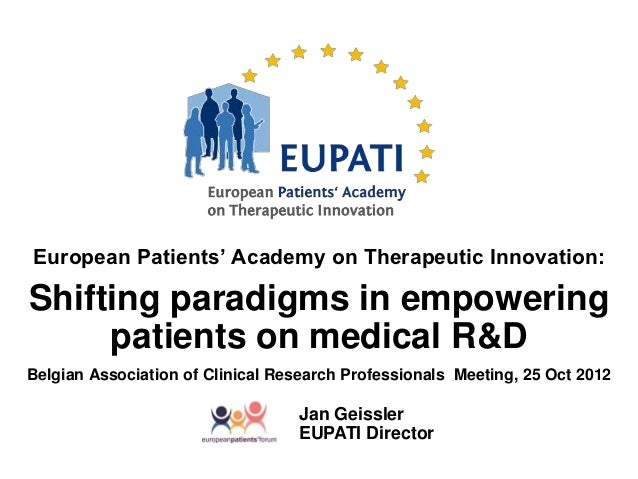 European Patients' Academy on Therapeutic Innovation:Shifting paradigms in empowering     patients on medical R&DBelgian A...
