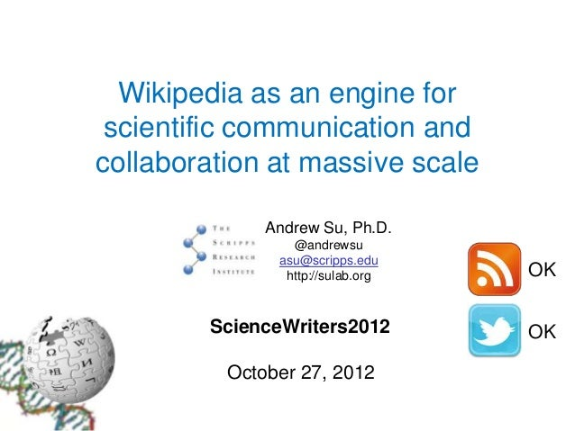 Wikipedia as an engine for scientific communication andcollaboration at massive scale              Andrew Su, Ph.D.       ...