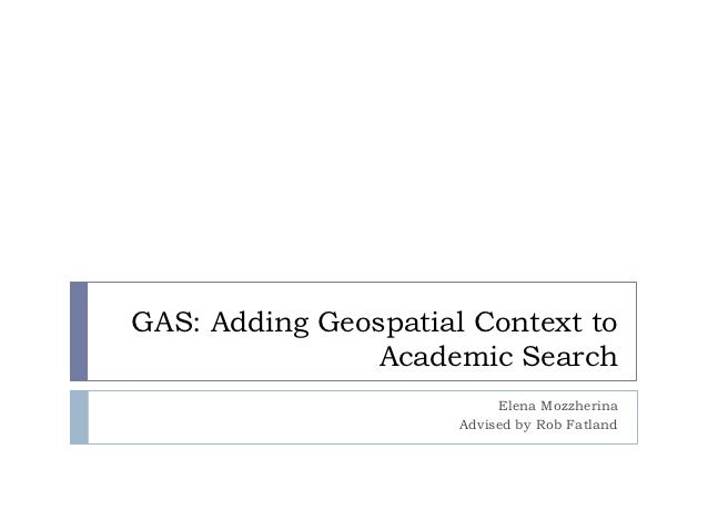 GAS: Adding Geospatial Context to                Academic Search                           Elena Mozzherina               ...