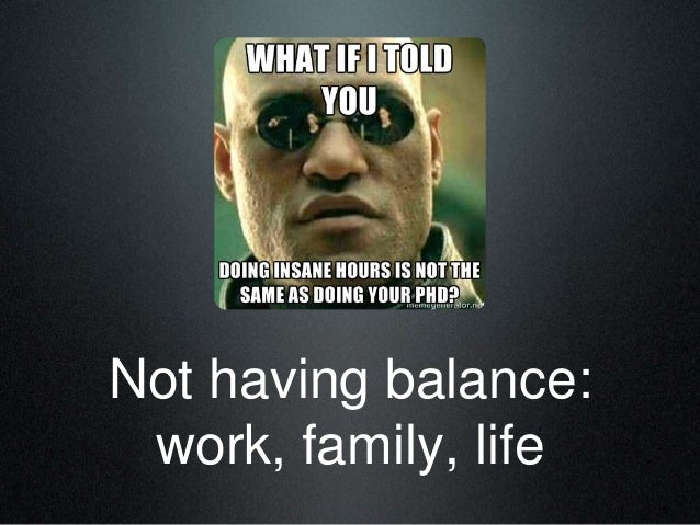 Not having balance: work, family, life