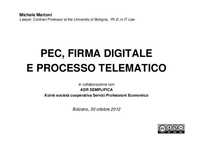 Michele MartoniLawyer, Contract Professor at the University of Bologna, Ph.D. in IT Law       PEC, FIRMA DIGITALE    E PRO...