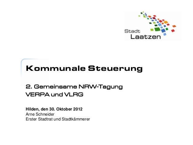 Kommunale Steuerung2. Gemeinsame NRW-TagungVERPA und VLRGHilden, den 30. Oktober 2012Arne SchneiderErster Stadtrat und Sta...