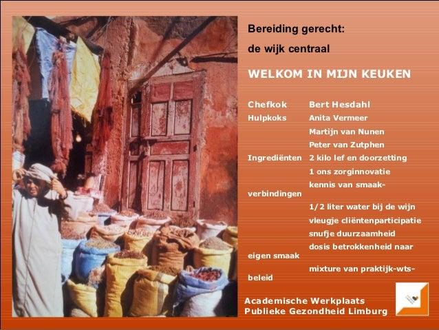 Bereiding gerecht:de wijk centraalWELKOM IN MIJN KEUKENChefkok        Bert HesdahlHulpkoks       Anita Vermeer            ...
