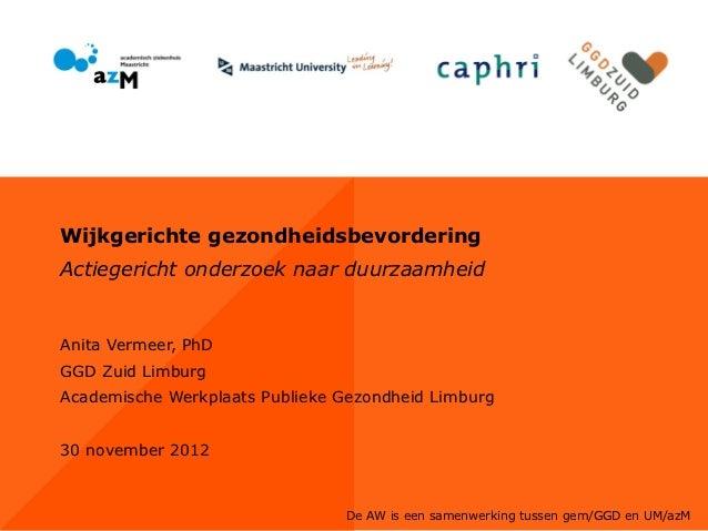 Wijkgerichte gezondheidsbevorderingActiegericht onderzoek naar duurzaamheidAnita Vermeer, PhDGGD Zuid LimburgAcademische W...