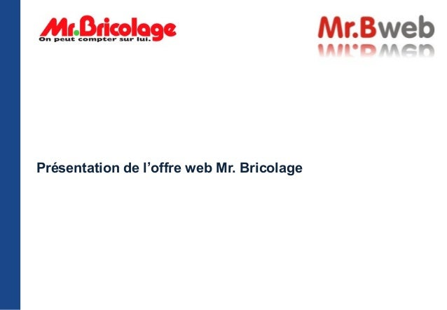 Présentation de l'offre web Mr. Bricolage