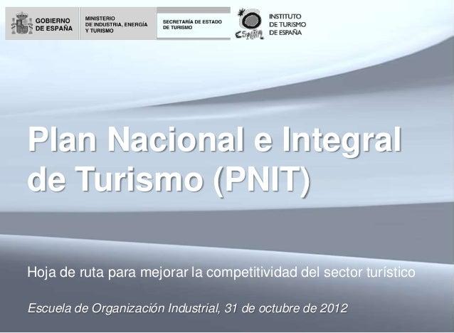 Plan Nacional e Integralde Turismo (PNIT)Hoja de ruta para mejorar la competitividad del sector turísticoEscuela de Organi...