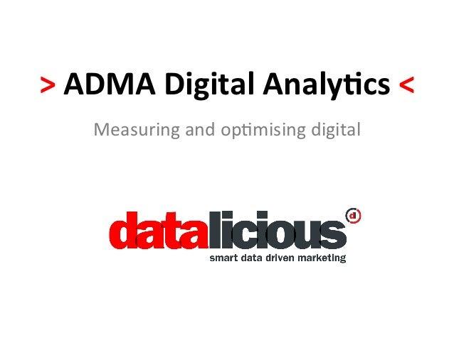 > ADMA Digital Analy-cs <      Measuring and op.mising digital