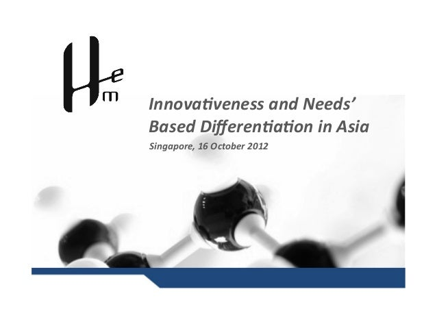 Innova&veness	   and	   Needs'	    Based	   Differen&a&on	   in	   Asia	    Singapore,	   16	   October	   2012
