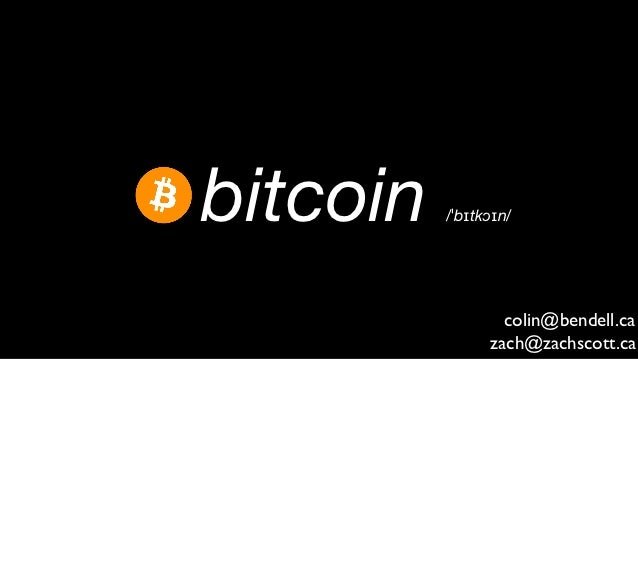 ฿ bitcoin   /ˈbɪtkɔɪn/                    colin@bendell.ca                  zach@zachscott.ca