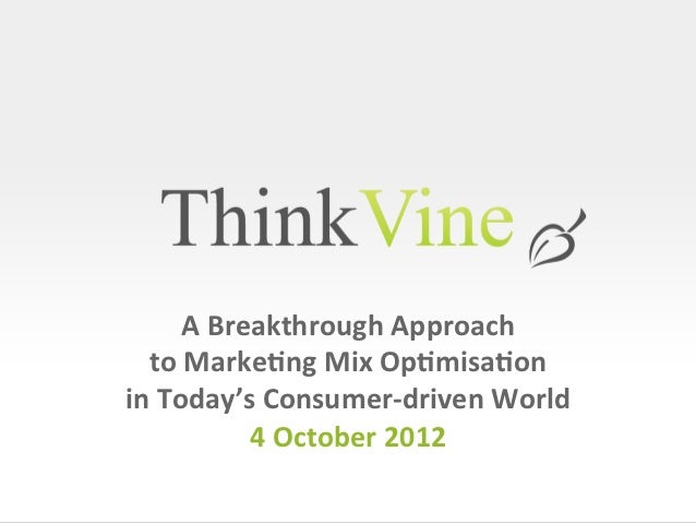 A Breakthrough Approach    to Marke0ng Mix Op0misa0on  in Today's Consumer-‐driven World     ...