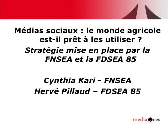 Médias sociaux : le monde agricole     est-il prêt à les utiliser ?  Stratégie mise en place par la       FNSEA et la FDSE...