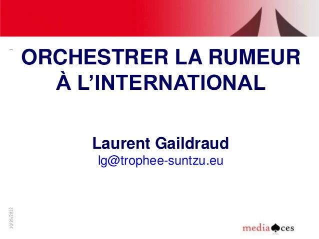 1             ORCHESTRER LA RUMEUR               À L'INTERNATIONAL                  Laurent Gaildraud                  lg@...