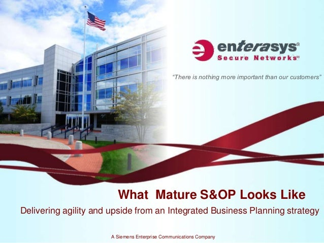 """""""There is nothing more important than our customers""""                        What Mature S&OP Looks LikeDelivering agility ..."""