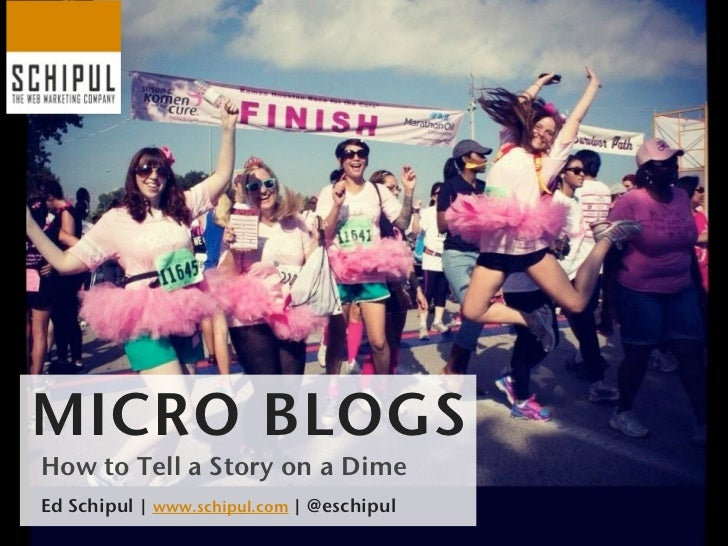 MICRO BLOGSHow to Tell a Story on a DimeEd Schipul | www.schipul.com | @eschipul
