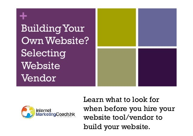 +  Building Your Own Website? Selecting Website Vendor Learn what to look for when before you hire your website tool/vendo...