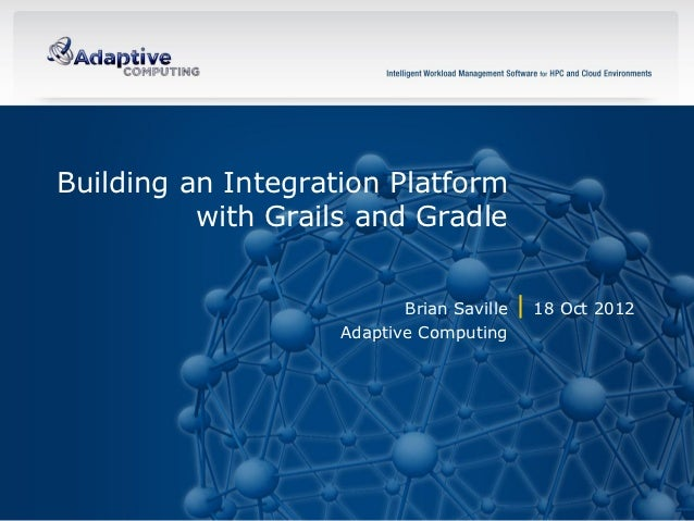 Building an Integration Platform              with Grails and Gradle                                        Brian Saville ...
