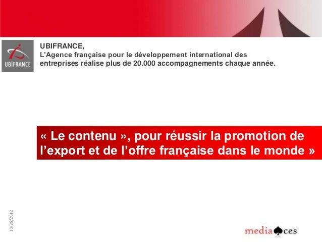 UBIFRANCE,1             L'Agence française pour le développement international des             entreprises réalise plus de...