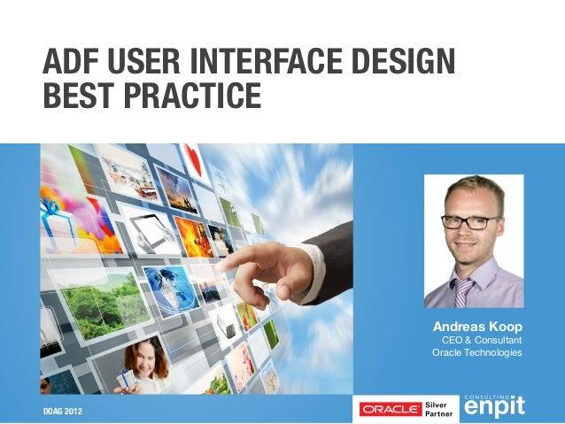 ADF USER INTERFACE DESIGNBEST PRACTICE                       Andreas Koop                        CEO & Consultant         ...