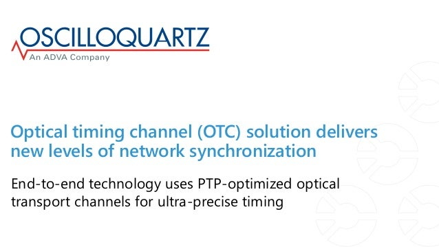 Optical timing channel (OTC) solution delivers new levels of network synchronization End-to-end technology uses PTP-optimi...