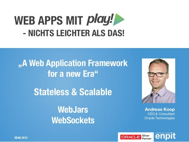 "WEB APPS MIT     - NICHTS LEICHTER ALS DAS!  ""A Web Application Framework         for a new Era""            Stateless & Sc..."