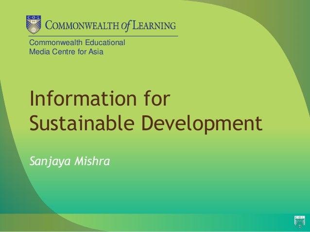 Commonwealth EducationalMedia Centre for AsiaInformation forSustainable DevelopmentSanjaya Mishra
