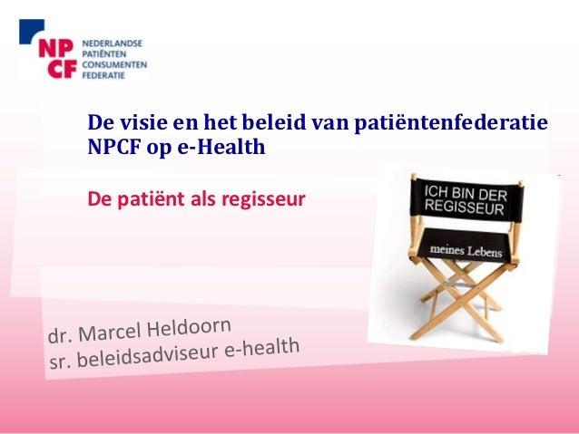 De visie en het beleid van patiëntenfederatieNPCF op e-HealthDe patiënt als regisseur