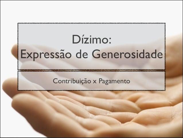 Dízimo:Expressão de GenerosidadeContribuição x Pagamento