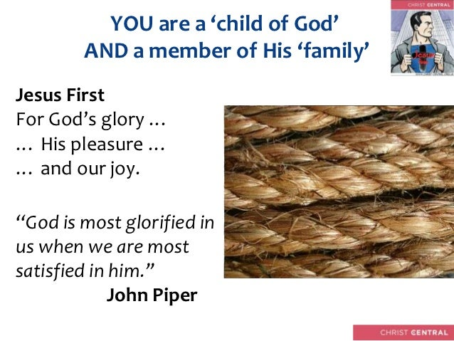 "YOU are a 'child of God'        AND a member of His 'family'Jesus FirstFor God's glory …… His pleasure …… and our joy.""God..."