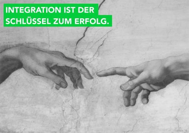 INTEGRATION IST DERSCHLÜSSEL ZUM ERFOLG.                         Folie 14