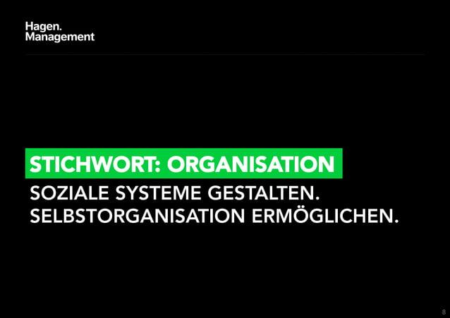 STICHWORT: ORGANISATIONSOZIALE SYSTEME GESTALTEN. SELBSTORGANISATION ERMÖGLICHEN.                                   8