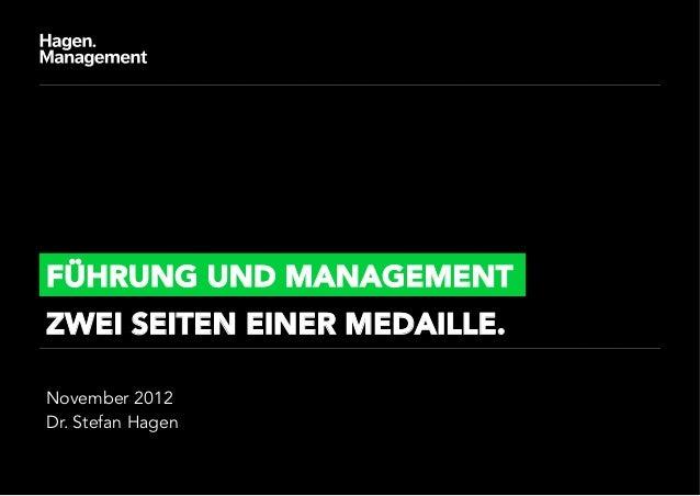FÜHRUNG UND MANAGEMENTZWEI SEITEN EINER MEDAILLE.November 2012Dr. Stefan Hagen