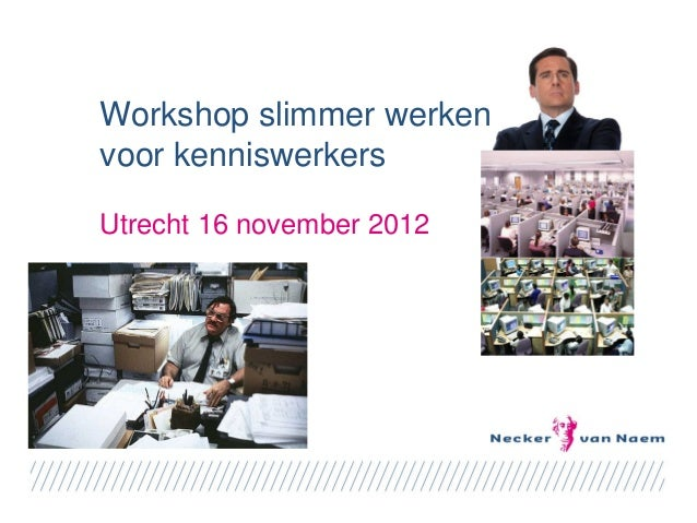 Workshop slimmer werkenvoor kenniswerkersUtrecht 16 november 2012