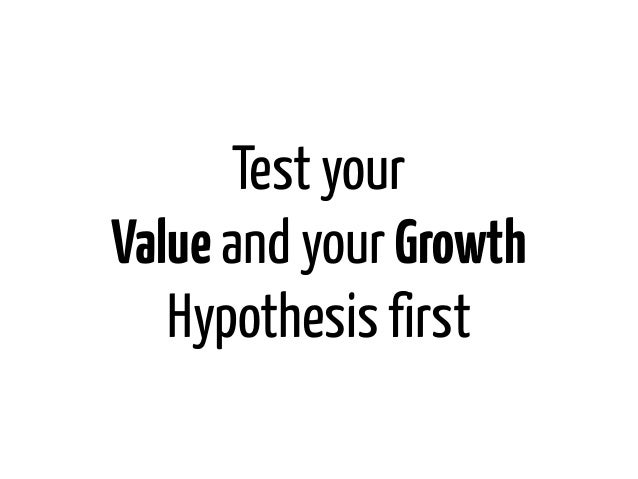Test yourValue and your Growth   Hypothesis first