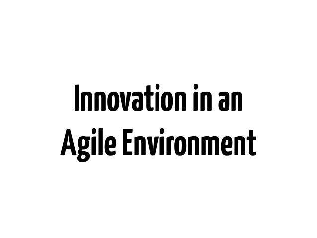 Innovation in anAgile Environment