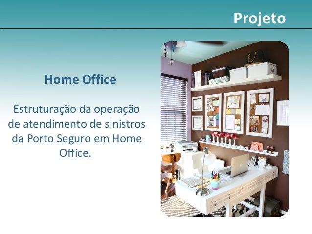 Projeto       Home Office Estruturação da operaçãode atendimento de sinistros da Porto Seguro em Home          Office.