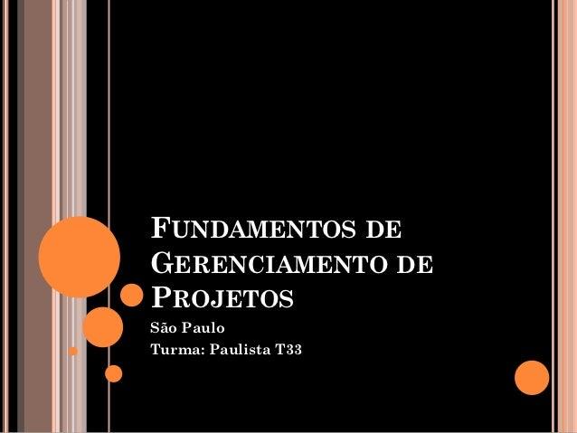 FUNDAMENTOS DEGERENCIAMENTO DEPROJETOSSão PauloTurma: Paulista T33