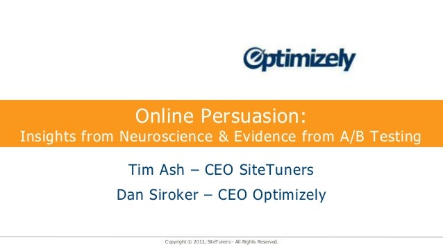 Online Persuasion:Insights from Neuroscience & Evidence from A/B Testing              Tim Ash – CEO SiteTuners            ...