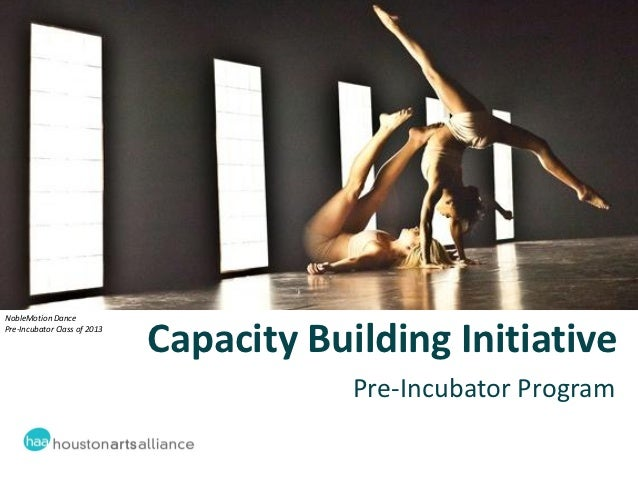 NobleMotion DancePre-Incubator Class of 2013                              Capacity Building Initiative                    ...