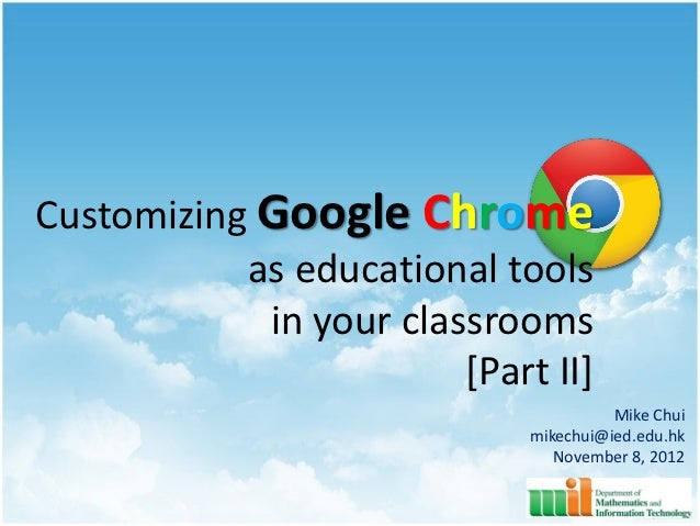 Customizing Google Chrome           as educational tools            in your classrooms                        [Part II]   ...