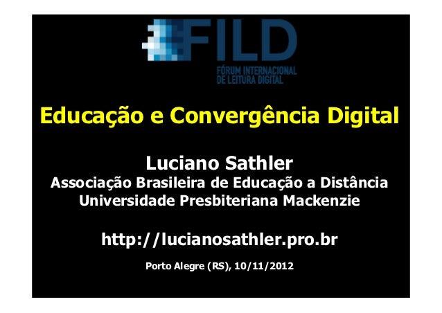 Educação e Convergência Digital            Luciano SathlerAssociação Brasileira de Educação a Distância   Universidade Pre...