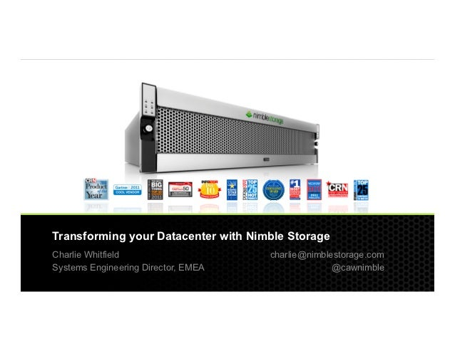 Transforming your Datacenter with Nimble Storage              Charlie Whitfield                                           ...